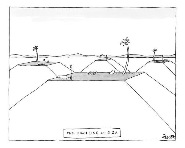 Egypt Drawing - The Highline At Giza by Jack Ziegler