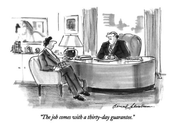 Hiring Drawing - The Job Comes With A Thirty-day Guarantee by Bernard Schoenbaum