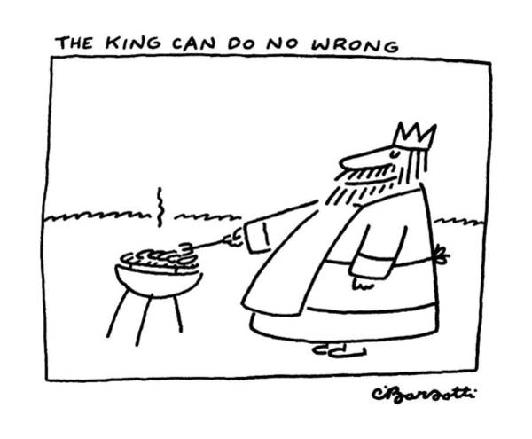 Cooking Drawing - The King Can Do No Wrong by Charles Barsotti