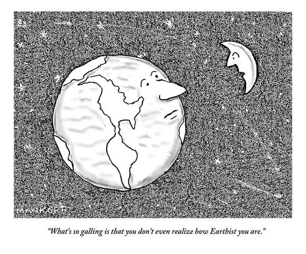 Moon Drawing - The Moon Speaks To The Earth. What's So Galling by Robert Mankoff