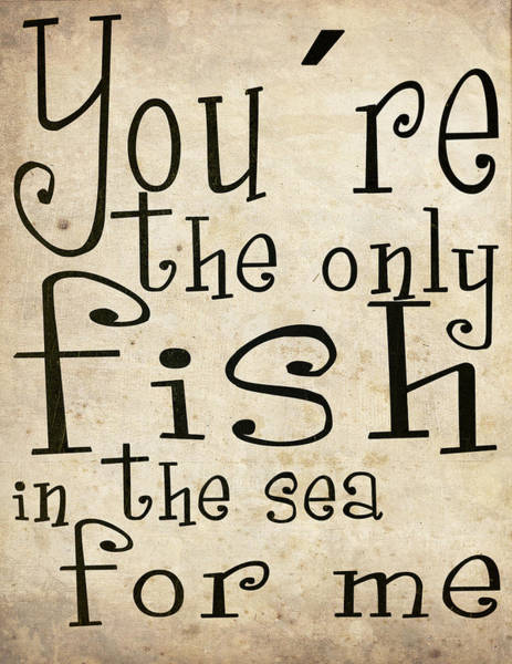 Text Wall Art - Digital Art - The Only Fish In The Sea For Me by Nicklas Gustafsson