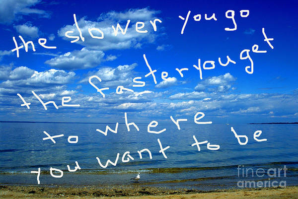 Photograph - The Slower You Go The Faster You Get To Where You Want To Be by Walter Paul Bebirian