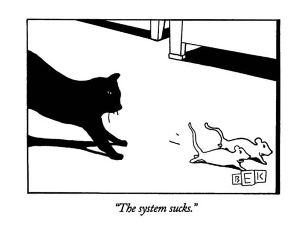 May 23rd Drawing - The System Sucks by Bruce Eric Kaplan