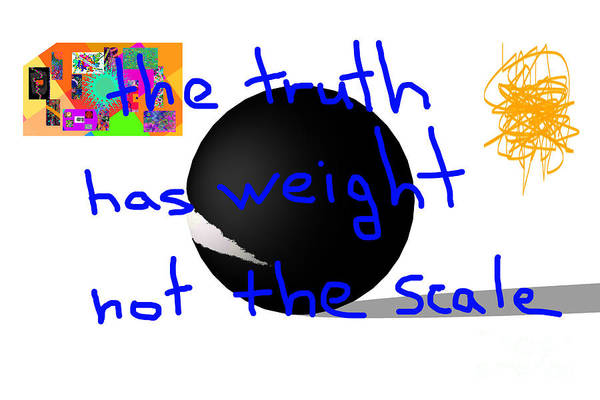 Digital Art - The Truth Has Weight Not The Scale by Walter Paul Bebirian