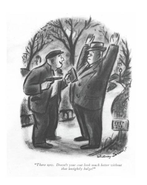Mugging Drawing - There Now. Doesn't Your Coat Look Much Better by Whitney Darrow, Jr.