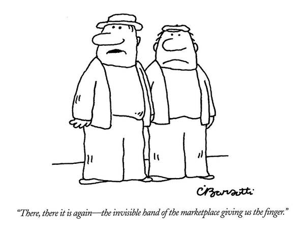 Capitalism Wall Art - Drawing - There, There It Is Again - The Invisible Hand  Of by Charles Barsotti