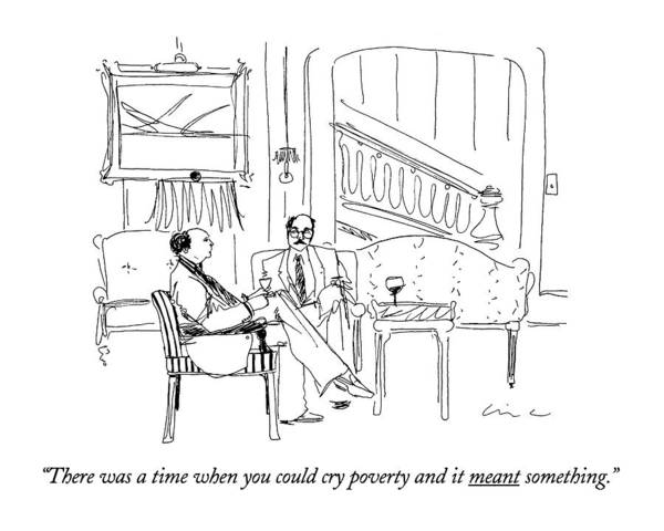 Rich Drawing - There Was A Time When You Could Cry Poverty by Richard Cline