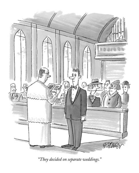 Groom Drawing - They Decided On Separate Weddings by Peter Steiner
