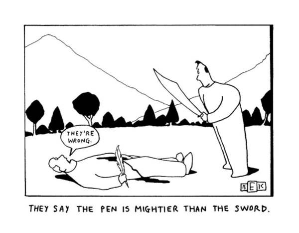 Sword Drawing - They Say The Pen Is Mightier Than The Sword by Bruce Eric Kaplan