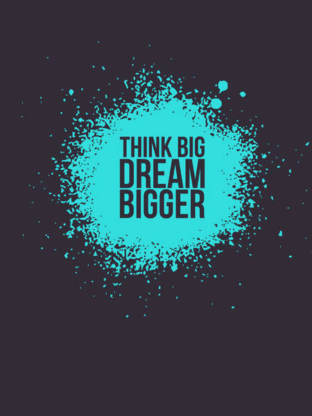 Wall Art - Digital Art - Think Big Dream Bigger 2 by Naxart Studio