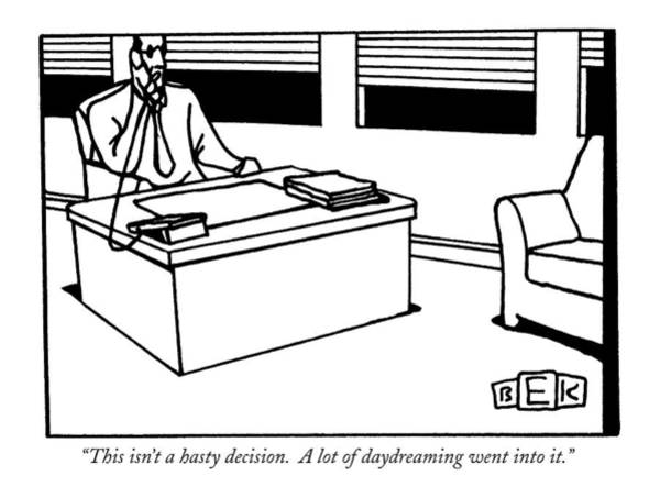 Decisions Drawing - This Isn't A Hasty Decision.  A Lot by Bruce Eric Kaplan