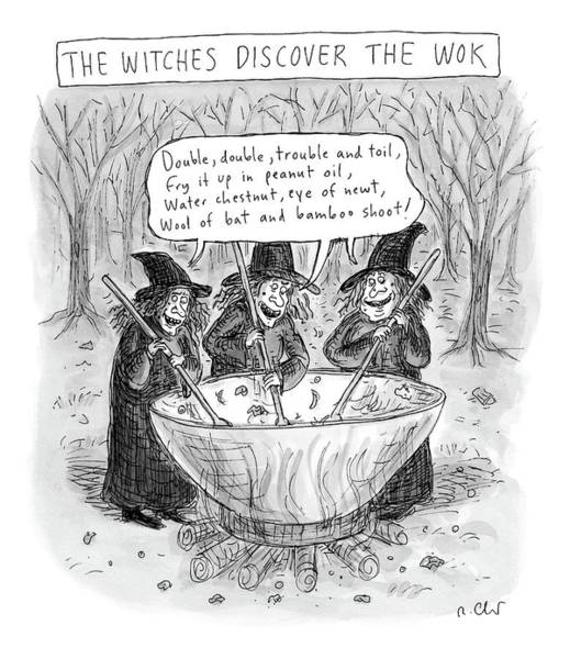 Cook Drawing - Three Witches Stir A Large Wok by Roz Chast