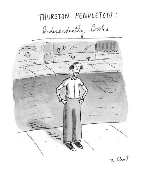 July 4th Drawing - Thurston Pendleton: Independently Broke by Roz Chast