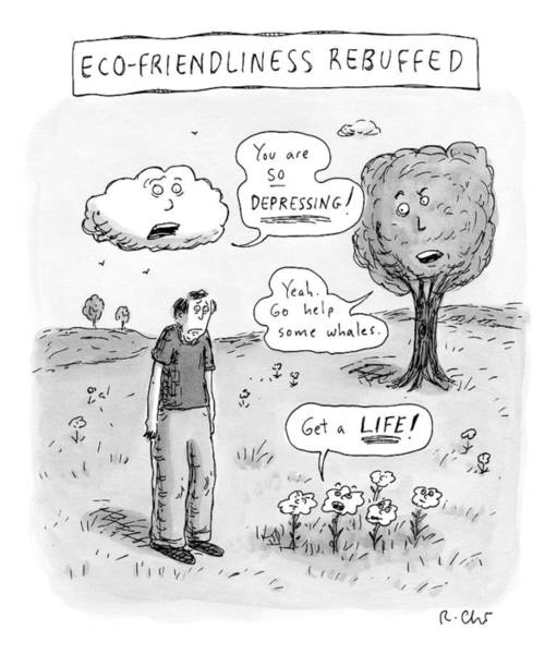 Flower Drawing - Title: Ecofriendliness Rebuffed. A Man Walks by Roz Chast