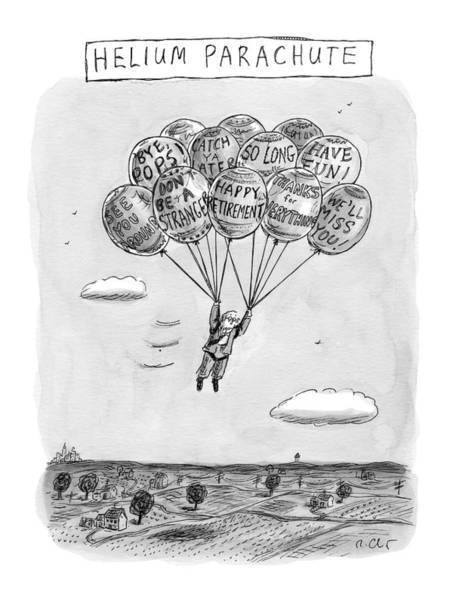 Celebration Drawing - Title: Helium Parachute  A Sad Man Floats by Roz Chast