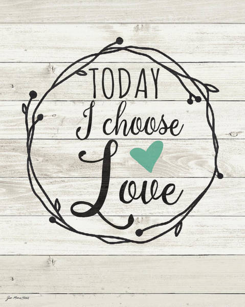 Wall Art - Painting - Today Choose Love by Jo Moulton