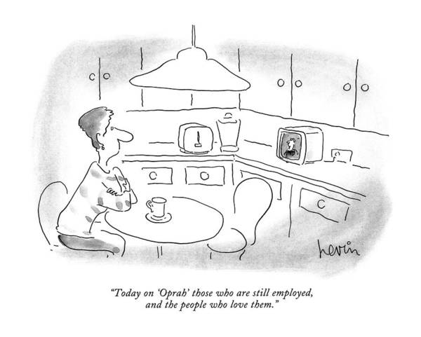 Ale Drawing - Today On 'oprah' Those Who Are Still Employed by Arnie Levin