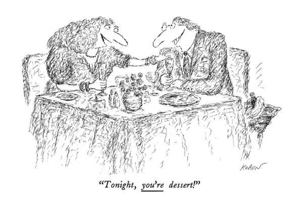 Dinner Drawing - Tonight, You're Dessert! by Edward Koren