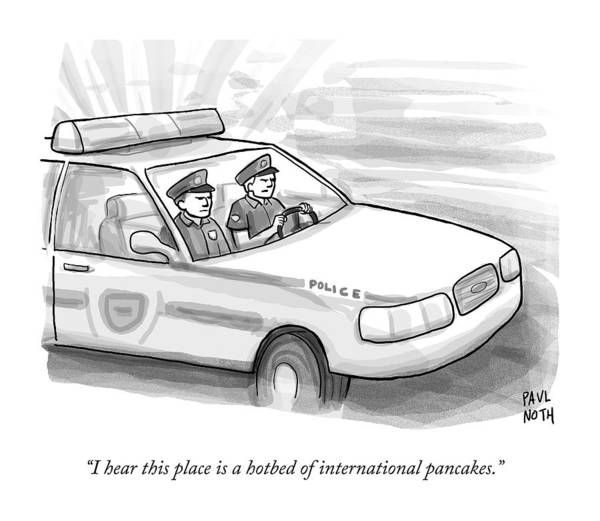 Pancakes Drawing - Two Cops Are Driving In A Cop Car by Paul Noth