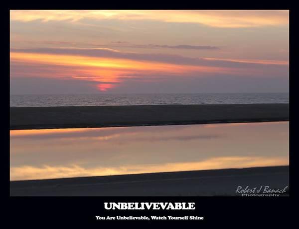 Photograph - Unbelievable by Robert Banach
