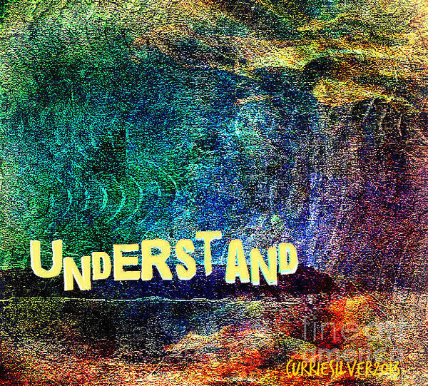 Digital Art - Understand by Currie Silver