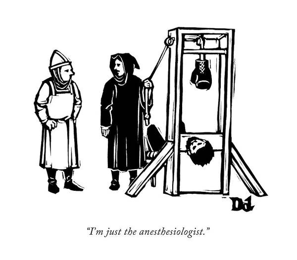 January 18th Drawing - I'm Just The Anesthesiologist by Drew Dernavich