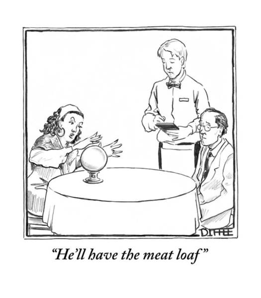 Dine Drawing - He'll Have The Meat Loaf by Matthew Diffee