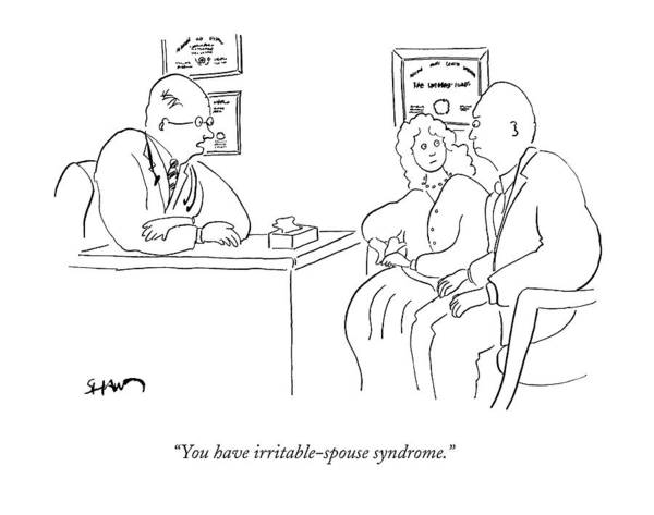 Marriage Drawing - You Have Irritable-spouse Syndrome by Michael Shaw