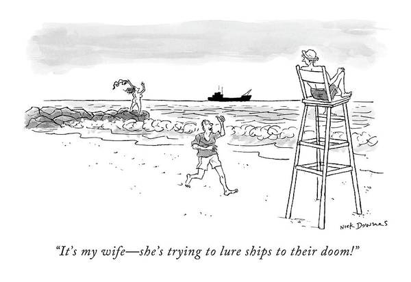 Shipwreck Drawing - It's My Wife - She's Trying To Lure Ships by Nick Downes