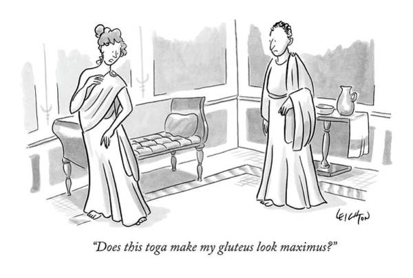 House Drawing - Does This Toga Make My Gluteus Look Maximus? by Robert Leighton