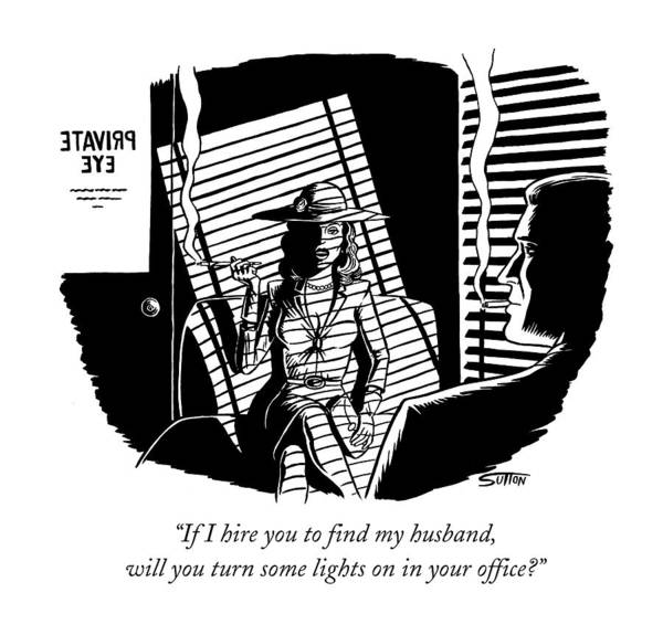 Film Noir Drawing - If I Hire You To Find My Husband by Ward Sutton