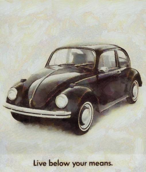 Super Car Mixed Media - Volkswagen Beetle Live Below Your Means by Dan Sproul
