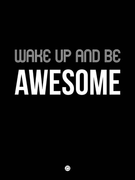 Wake Up And Be Awesome Poster Black Art Print