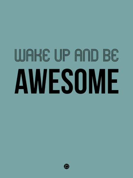 Famous Wall Art - Digital Art - Wake Up And Be Awesome Poster Blue by Naxart Studio