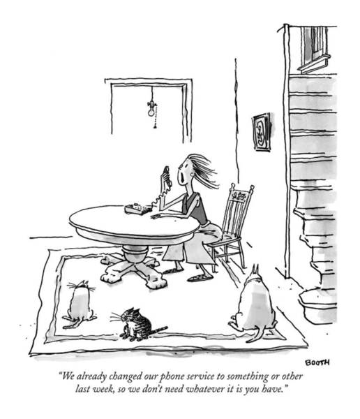 Drawing - We Already Changed Our Phone Service To Something by George Booth