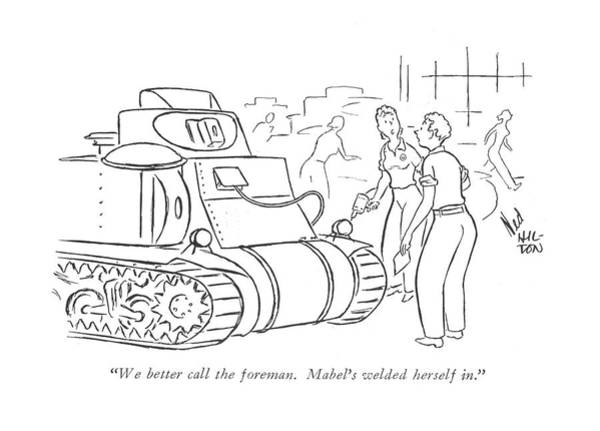Armor Drawing - We Better Call The Foreman. Mabel's Welded by Ned Hilton