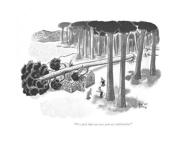 Lumberjacks Drawing - We Feel That We Owe You An Explanation by Robert J. Day