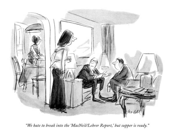 Reporter Drawing - We Hate To Break Into The 'macneil/lehrer Report by Frank Modell