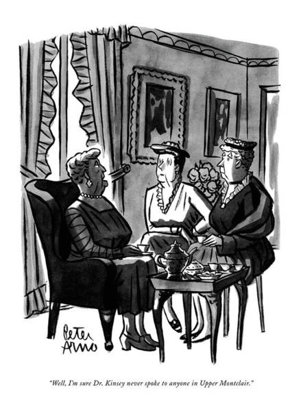 Drawing - Well, I'm Sure Dr. Kinsey Never Spoke To Anyone by Peter Arno
