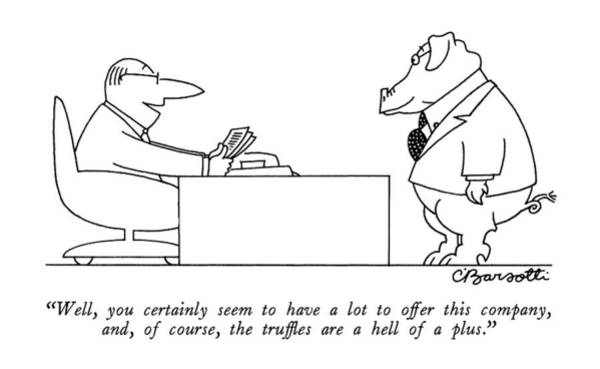Pig Drawing - Well, You Certainly Seem To Have A Lot To Offer by Charles Barsotti