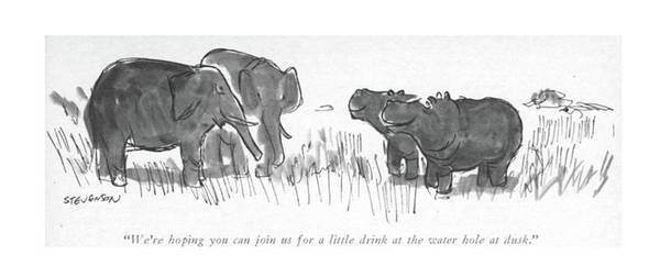 Elephants Drawing - We're Hoping You Can Join Us For A Little Drink by James Stevenson