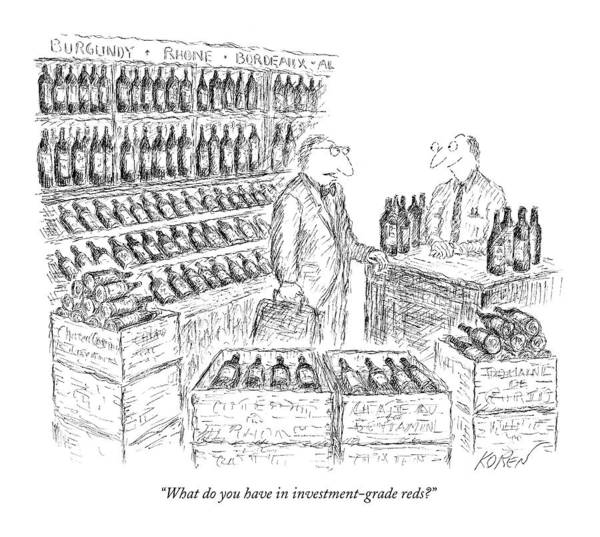 Wine Drawing - What Do You Have In Investment-grade Reds? by Edward Koren