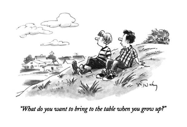 Growing Up Drawing - What Do You Want To Bring To The Table When by Mike Twohy