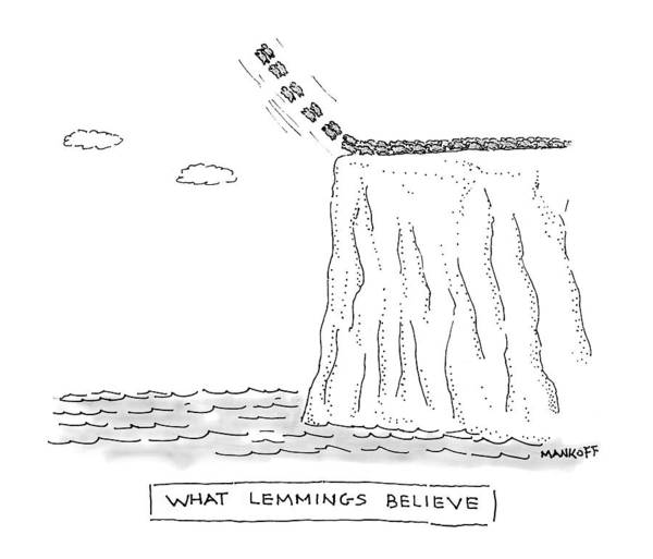 What Drawing - What Lemmings Believe by Robert Mankoff