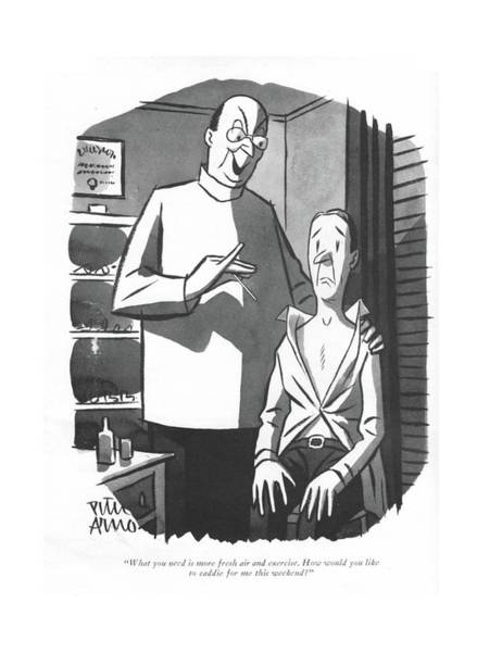 Medical Examination Drawing - What You Need Is More Fresh Air And Exercise. How by Peter Arno