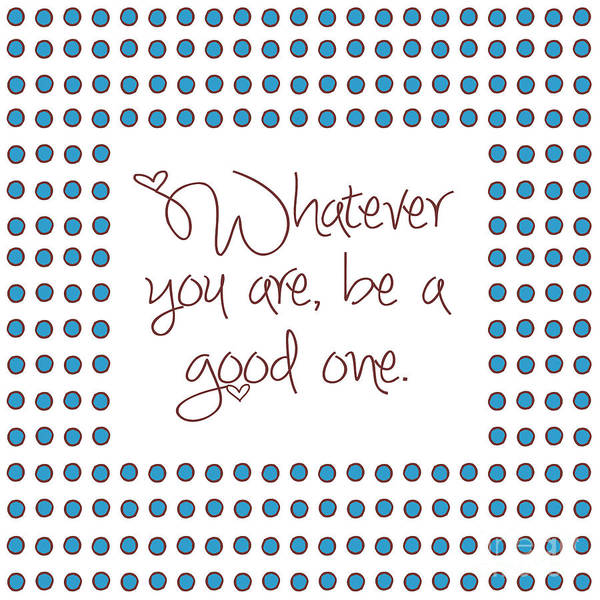 Humanity Digital Art - Whatever You Are Be A Good One by L Bee