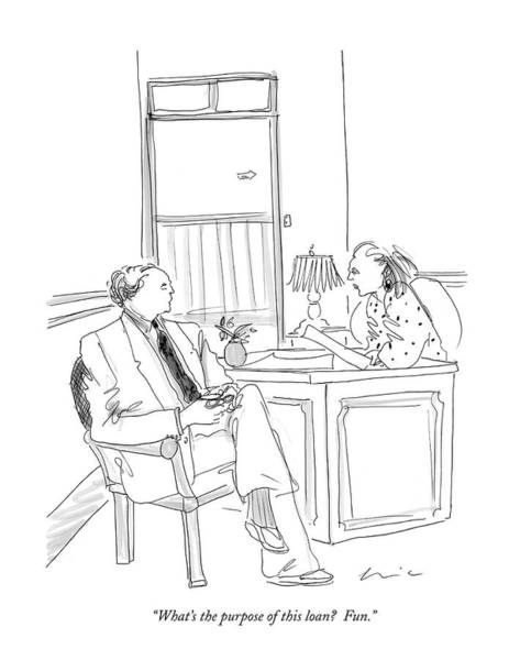 Fun Drawing - What's The Purpose Of This Loan?  Fun by Richard Cline
