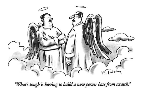 Wings Drawing - What's Tough Is Having To Build A New Power Base by Mike Twohy