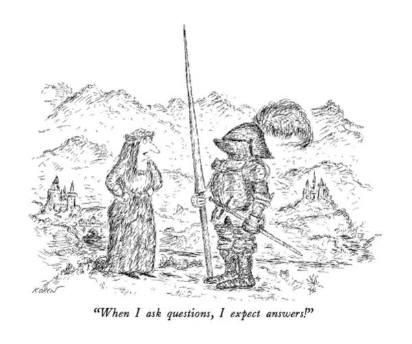 Knights Drawing - When I Ask Questions by Edward Koren