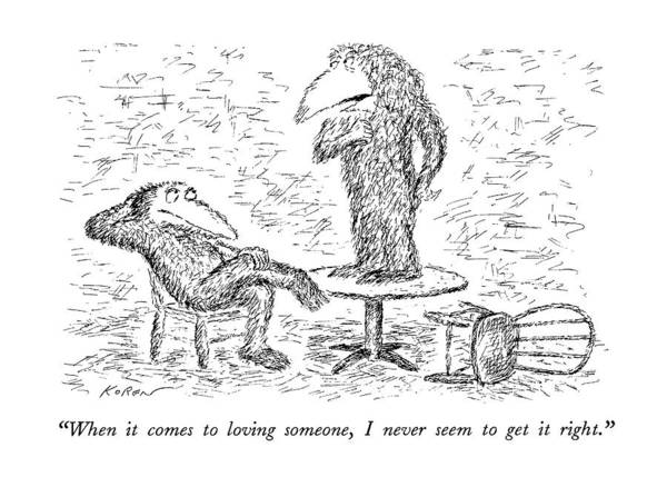 Creature Drawing - When It Comes To Loving Someone by Edward Koren